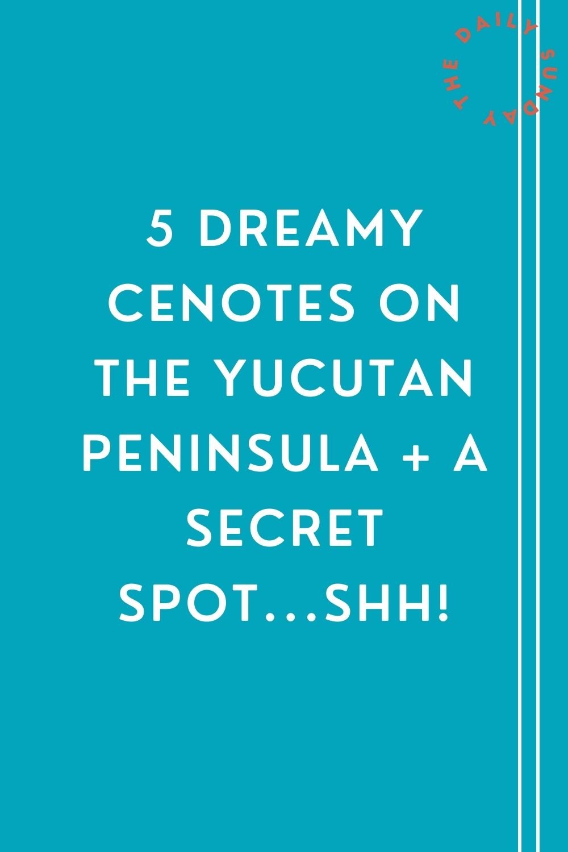 5 Dreamy Cenotes On The Yucutan Peninsula + A Secret Spot…shh!
